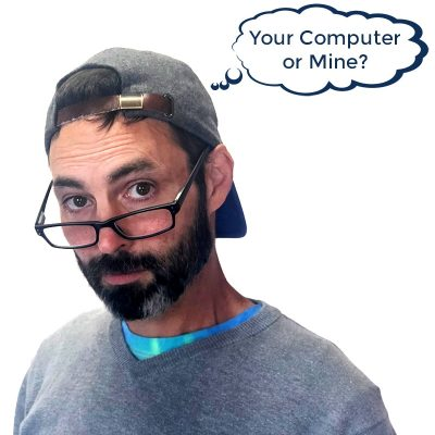 your computer or mine